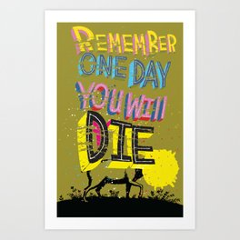 Remember One Day You Will Die! Art Print