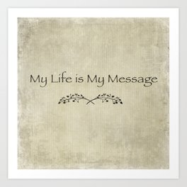 My life is my Message Art Print