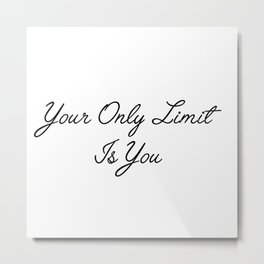 only limit is you Metal Print