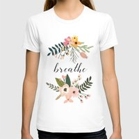 breathe T-shirts featuring Breathe by Indulge My Heart
