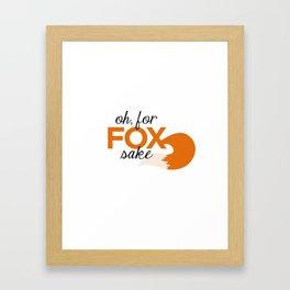 Oh, For Fox Sake Framed Art Print
