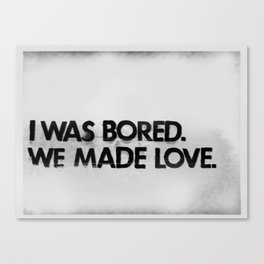 I was bored. We made love.  Canvas Print