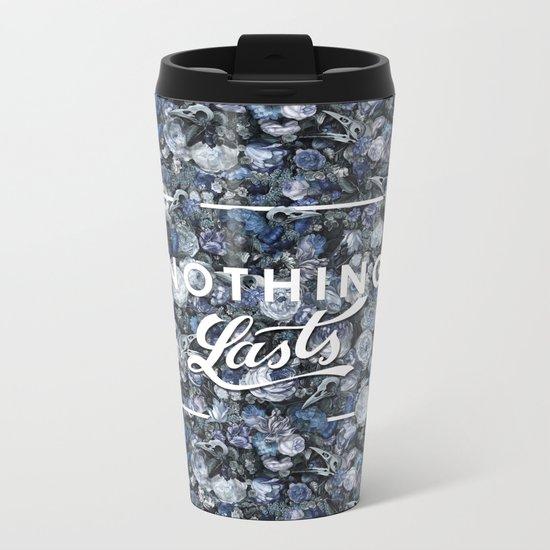 Nothing Lasts Metal Travel Mug
