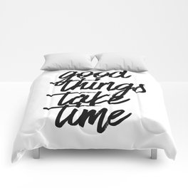 Good Things Take Time Comforters