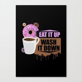 Eat It Up - Wash It Down Canvas Print