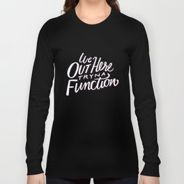 Out Here Tryna Function Long Sleeve T-shirt
