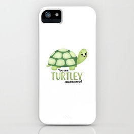 You Are Turtley Awesome! iPhone Case