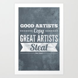 Great artists steal Art Print