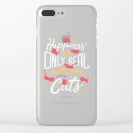 Happiness is only real when shared with my cats Clear iPhone Case