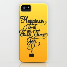 Happiness is a Full-Time Job iPhone Case