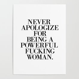 never apologize for being a powerful fucking woman Poster