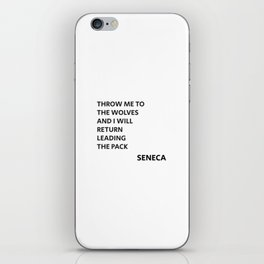 THROW ME TO THE WOLVES AND I WILL RETURN LEADING THE PACK - Seneca Quote iPhone Skin