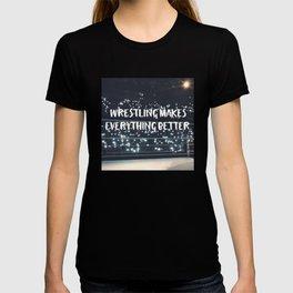 Wrestling Makes Everything Better T-shirt