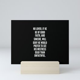 No lover if he be of good faith and sincere will deny he would prefer to see his mistress dead than unfaithful Mini Art Print