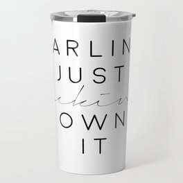 darling just fucking own it,fashion print,gift for her,gift for wife,bedroom decor,funny print Travel Mug