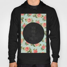 YOU ARE SO PRETTY - FLORAL Hoody