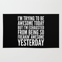sayings Area & Throw Rugs featuring I'M TRYING TO BE AWESOME TODAY, BUT I'M EXHAUSTED FROM BEING SO FREAKIN' AWESOME YESTERDAY (B&W) by CreativeAngel
