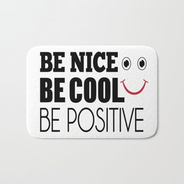 Be Cool Be nice Be positive Bath Mat