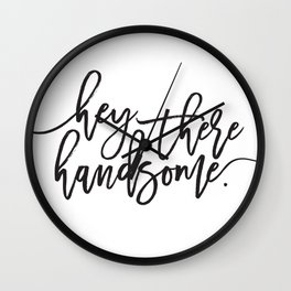 Hey There Handsome   Gifts for Him Wall Clock
