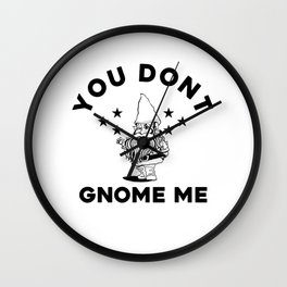 You Don't Gnome Me Funny Garden Gnome T-Shirt Wall Clock