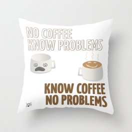 No Coffee, Know Problems Throw Pillow