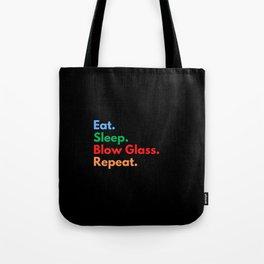 Eat. Sleep. Blow Glass. Repeat. Tote Bag