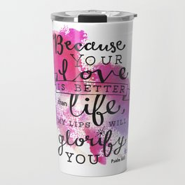 """""""Your Love is Better than Life"""" Hand-Lettered Bible Verse Travel Mug"""