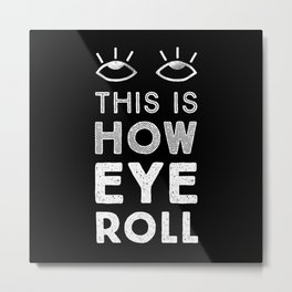 This is How Eye Roll in the Dark Metal Print