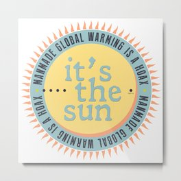 Its The Sun Metal Print