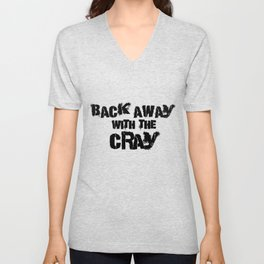 Back Away With The Cray Unisex V-Neck