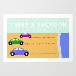 Need a Vacation Art Print