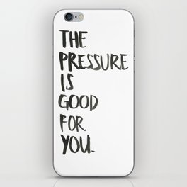 the pressure is good for you iPhone Skin