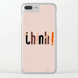 Quote - think! Clear iPhone Case