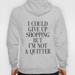 Fashion Poster Fashion Wall Art Girl Room Art I could Quit Shopping But I am not Quitter Funny Art Hoody