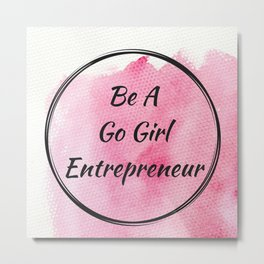 Be a Go Girl Entrepreneur Metal Print