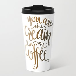 You Are The Cream In My Coffee Travel Mug