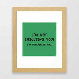 I'm Not Insulting You Framed Art Print
