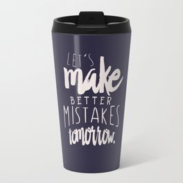 Let's make better mistakes tomorrow - motivation - quote - happiness - inspiration - Travel Mug