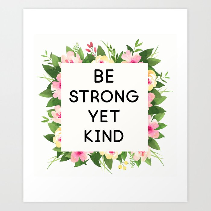 Be strong yet kind quote floral frame Art Print by ppandadesign ...