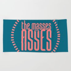 The Masses are Asses Beach Towel