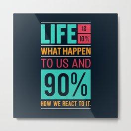 Lab No. 4 Life Is 10% Dennis P. Kimbro Life Inspirational Quotes Metal Print
