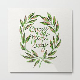 Crazy Plant Lady Metal Print