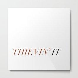 Thievin' it Metal Print
