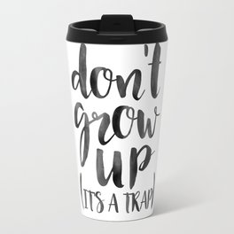 Don't Grow Up It's A Trap, Kids Room Decor,Children Quote,Nursery Wall Art,Kids Gift,Quote Prints,T Travel Mug