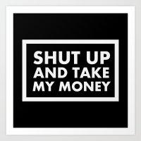 Shut up and take my money! Art Print