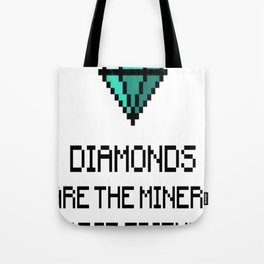 Diamonds Are The Miners Best Friend Tote Bag