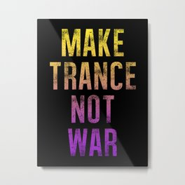Make Trance Not War Metal Print