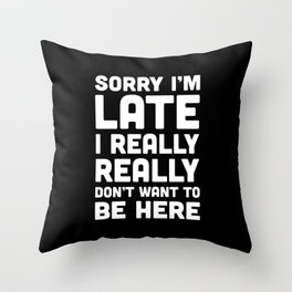 Don't Want To Be Here Funny Quote Throw Pillow
