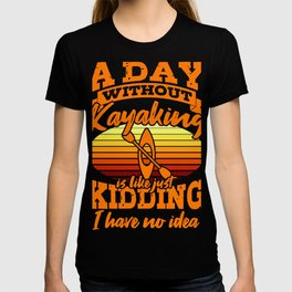 Kayak One Day Without Kayak Gifts For Kayakers T-shirt