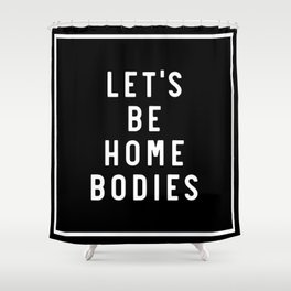 Let's Be Home Bodies Shower Curtain